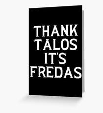 THANK TALOS IT'S FREDAS Greeting Card