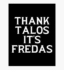 THANK TALOS IT'S FREDAS Photographic Print