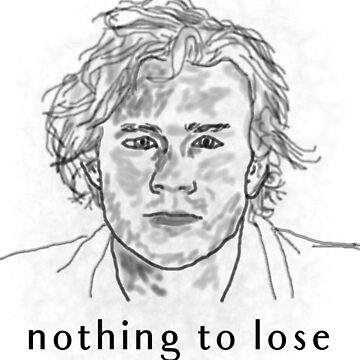 Nothing to Lose - Heath Ledger design by six8seven