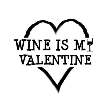 Wine is My Valentine by six8seven