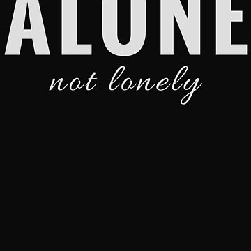 Alone Not Lonely - (Design Day 27) by TNTs