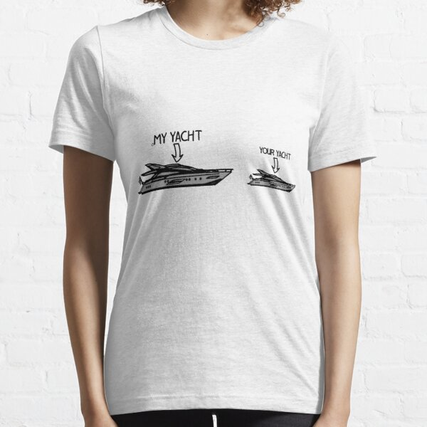 My Yacht is bigger than your Yacht Essential T-Shirt