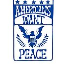 Americans Want Peace - Retro Vintage Anti-War USA Citizens Want Peace by 321Outright