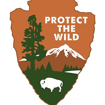 Protect the Wild - NPS Emblem - Conservationist, Environmentalist  by 321Outright