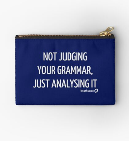 Not judging your grammar, just analysing it - Pouch in white on blue Zipper Pouch