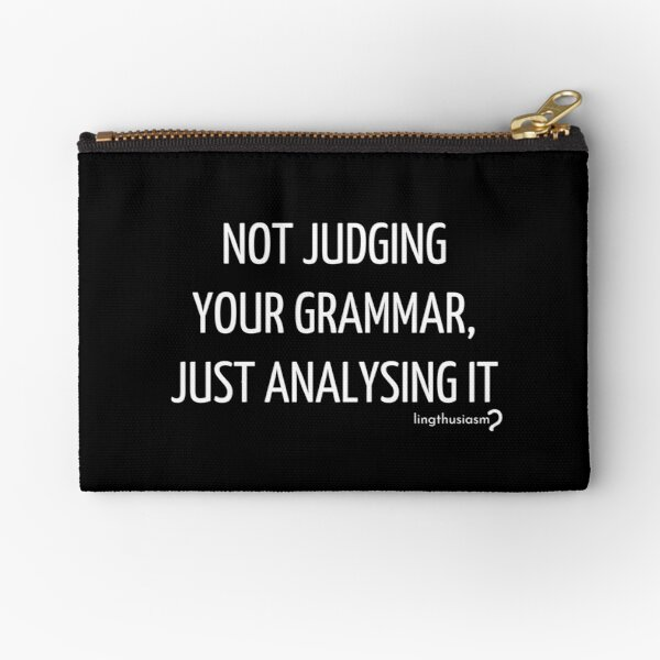 Not judging your grammar, just analysing it - Pouch in white on black Zipper Pouch