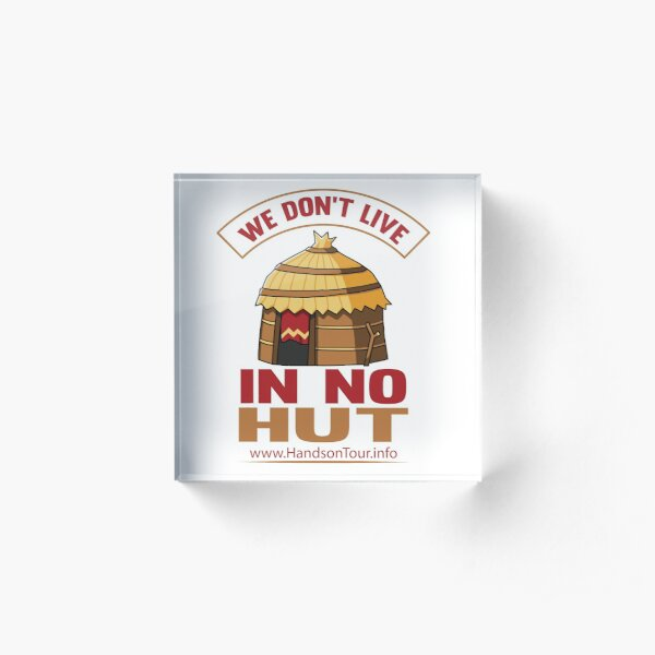 We Don't Live in No Hut Acrylic Block