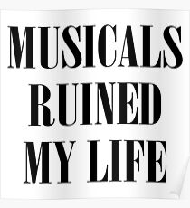 Musicals Ruined My Life Poster