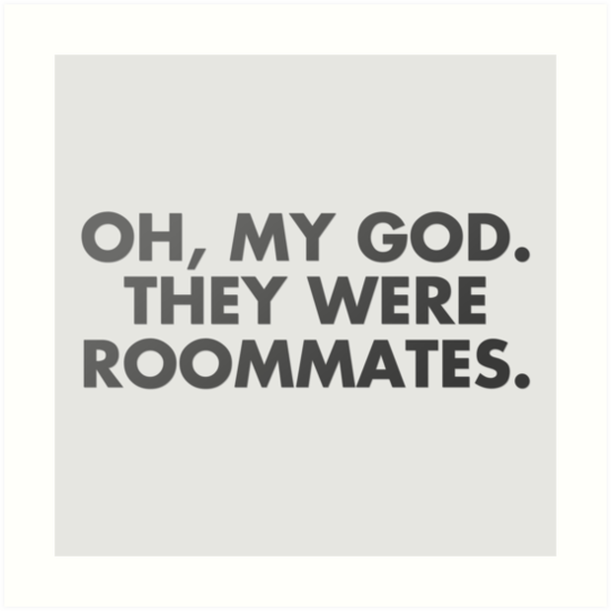 oh, my god, they were roommates - vine quote by electricgal