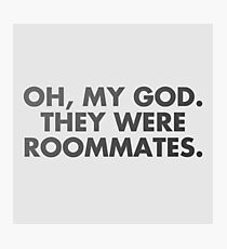 oh, my god, they were roommates - vine quote Photographic Print
