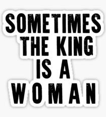 sometimes the king is a woman Sticker