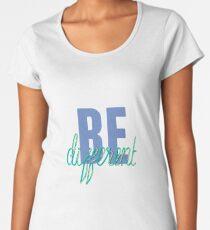Be Different T-Shirt Women's Premium T-Shirt