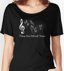 These Are Difficult Times - Funny Musician Parody T-Shirt Women's Relaxed Fit T-Shirt