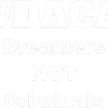 #DACA Dreamers NOT Criminals Immigration USA Democrat Unity by miztayk