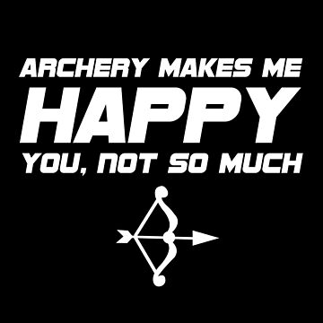 Archery Funny Design - Archery Makes Me Happy You Not So Much by kudostees