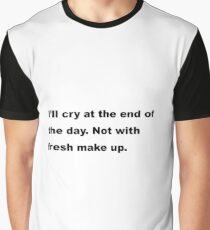 I'll cry at the end of the day. Not with fresh make up on. Graphic T-Shirt