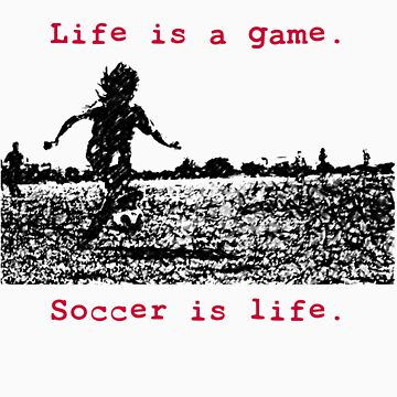 Soccer is Life. by LeanneMT