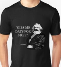 Karl Marx Quote - Gibs Me Dats For Free  Unisex T-Shirt
