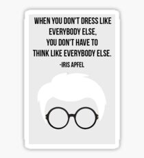 YOU DON'T HAVE TO THINK LIKE ANYBODY ELSE  - IRIS APFEL  Sticker