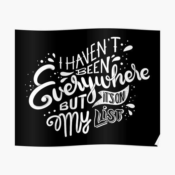 I haven't been everywhere but it's on my list - Calligraphic hand writing Poster