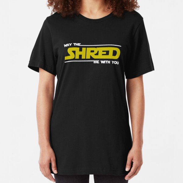 Shred Be With You Slim Fit T-Shirt