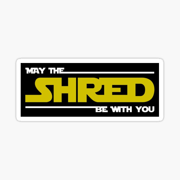 Shred Be With You Sticker