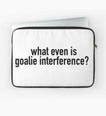 what even is goalie interference? Laptop Sleeve