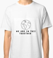 WE ARE IN THIS TOGETHER Classic T-Shirt