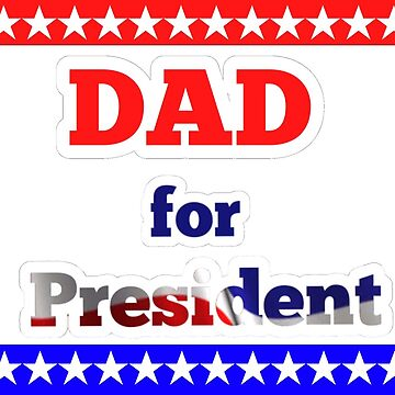 Dad for president by Popsmash