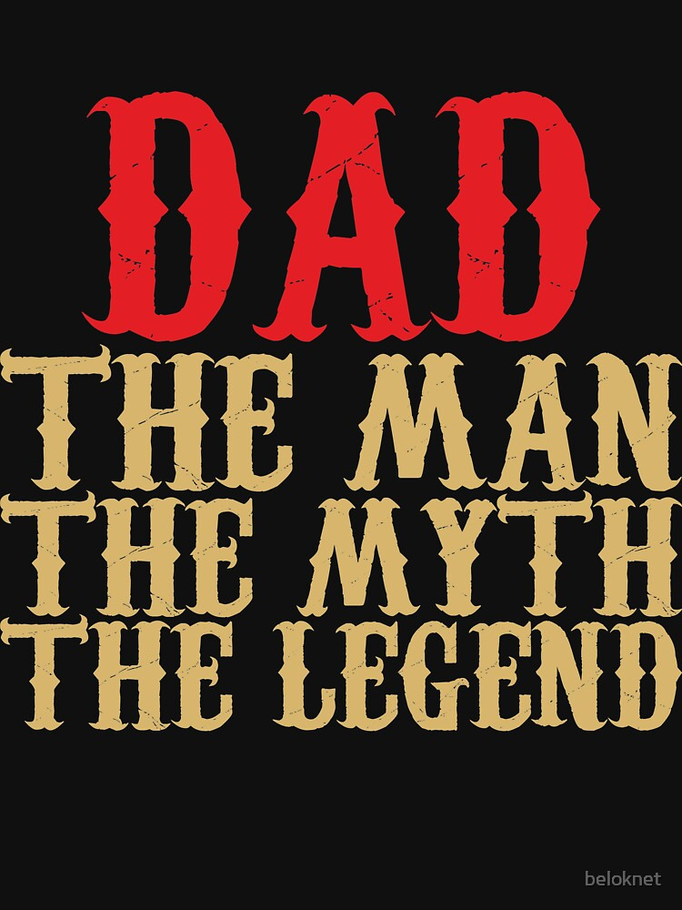 Dad - The Man, The Myth, The Legend by beloknet