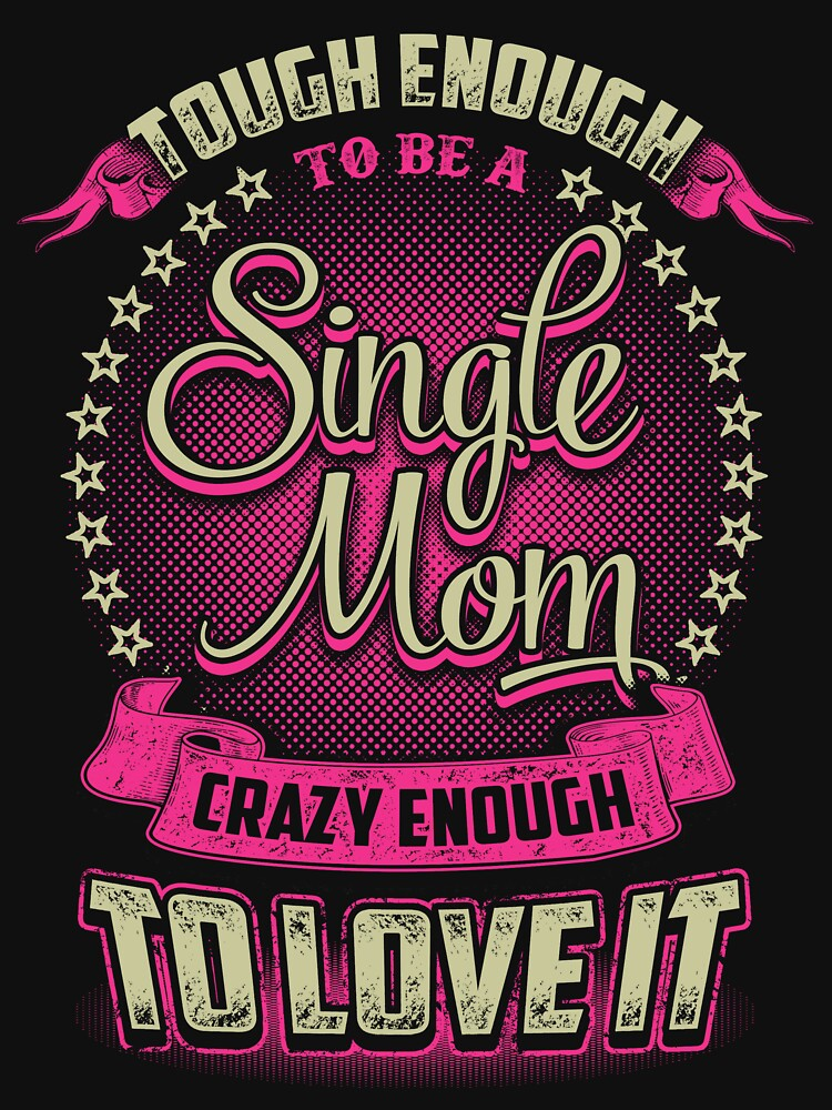 SINGLE MOM LOVE TO IT by todayshirt