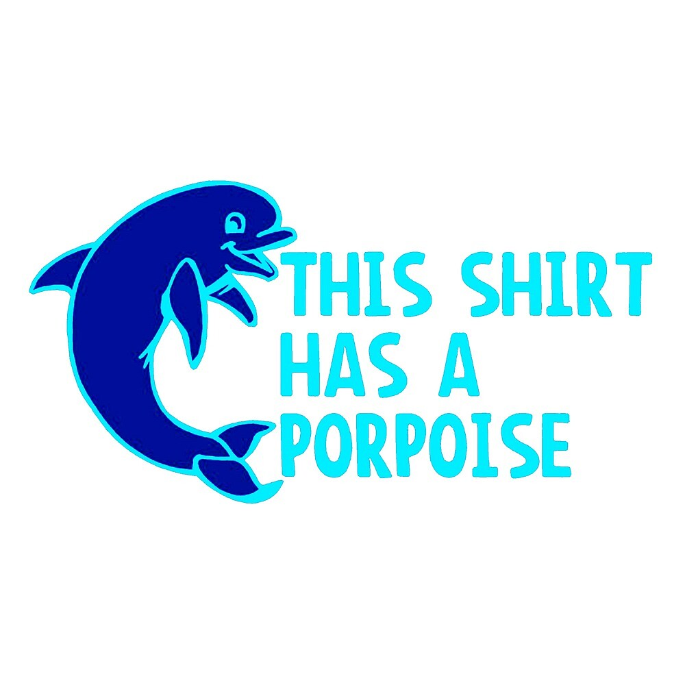 THIS SHIRT HAS A PORPOISE by HAUNTERSDEPOT