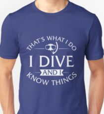 That's What I Do I Dive And I Know Things T-Shirt Unisex T-Shirt