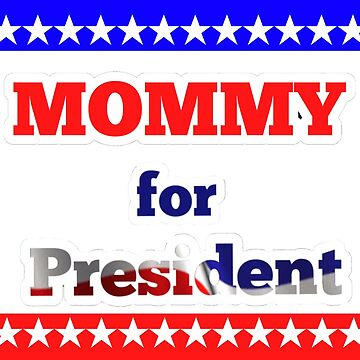 Mommy for president by Popsmash