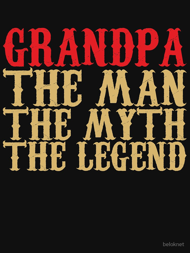 Grandpa - The Man, The Myth, The Legend by beloknet