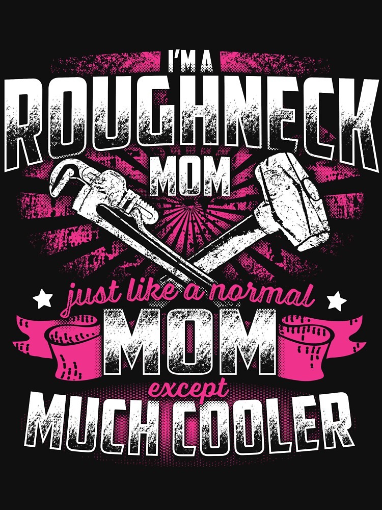 ROUGHNECK MOM EXCEPT MUCH COOLER by todayshirt
