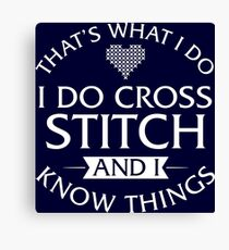 That's What I Do I Do Cross Stitch And I Know Things T-Shirt Canvas Print