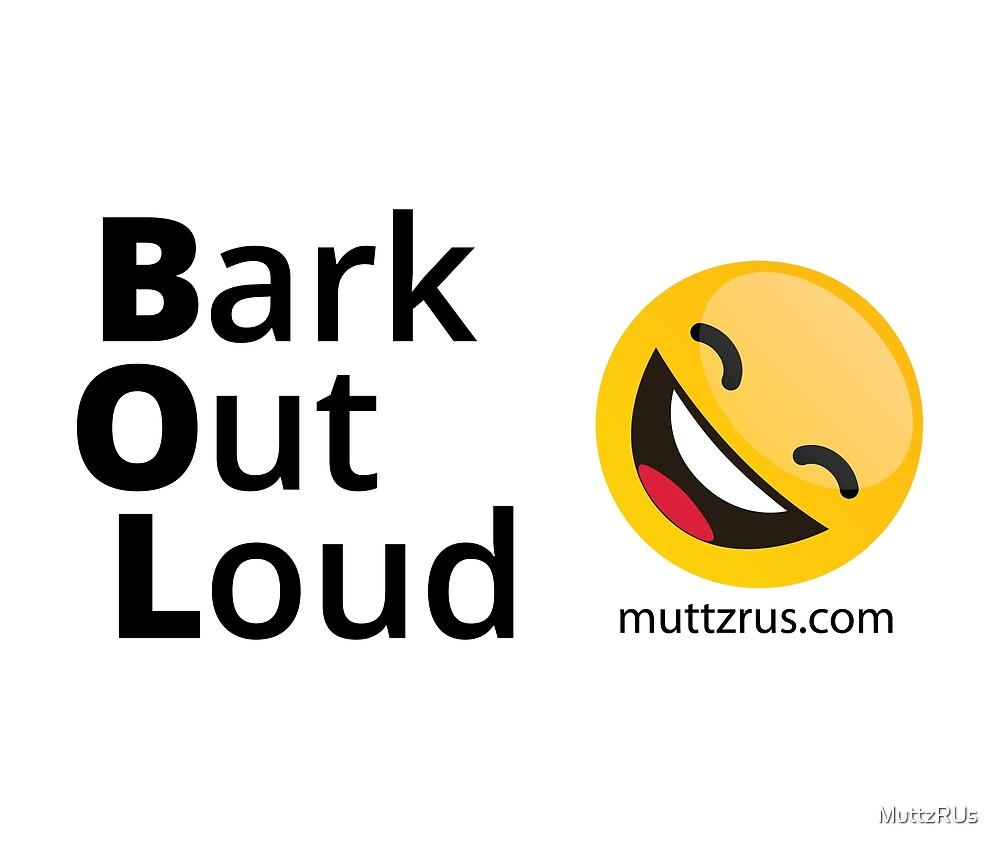 Bark Out Loud (Black Text)(Yellow Smiley Face) by MuttzRUs
