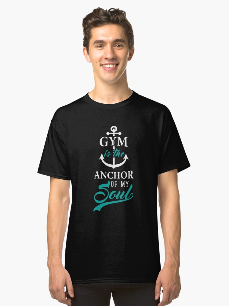 Gym is the Anchor of my Soul Educator Student Gifts Classic T-Shirt Front