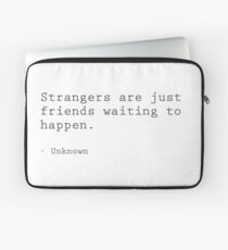 Strangers are just friends waiting to happen Laptop Sleeve