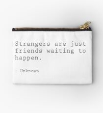 Strangers are just friends waiting to happen Studio Pouch