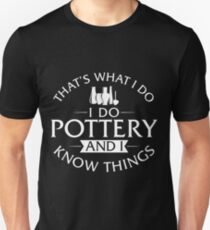 That's What I Do I Do Pottery And I Know Things T-Shirt Unisex T-Shirt