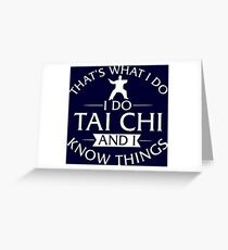 That's What I Do I Do Tai Chi And I Know Things T-Shirt Greeting Card