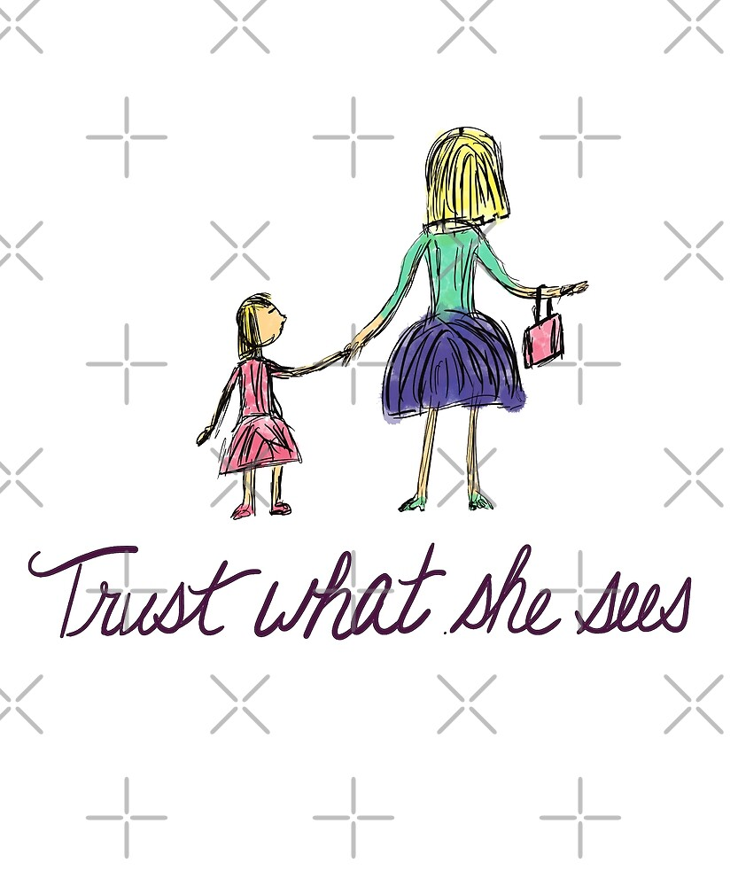 Trust What She Sees by tnbtees