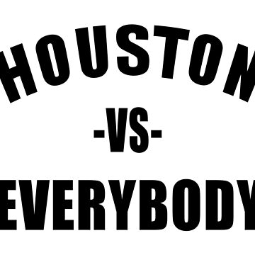 HOUSTON vs EVERYBODY by Red-One48