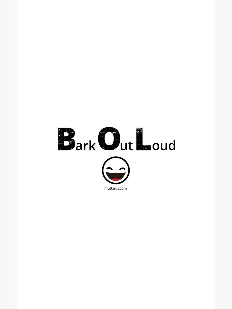 Bark Out Loud (Black Text) (Emoji) by MuttzRUs