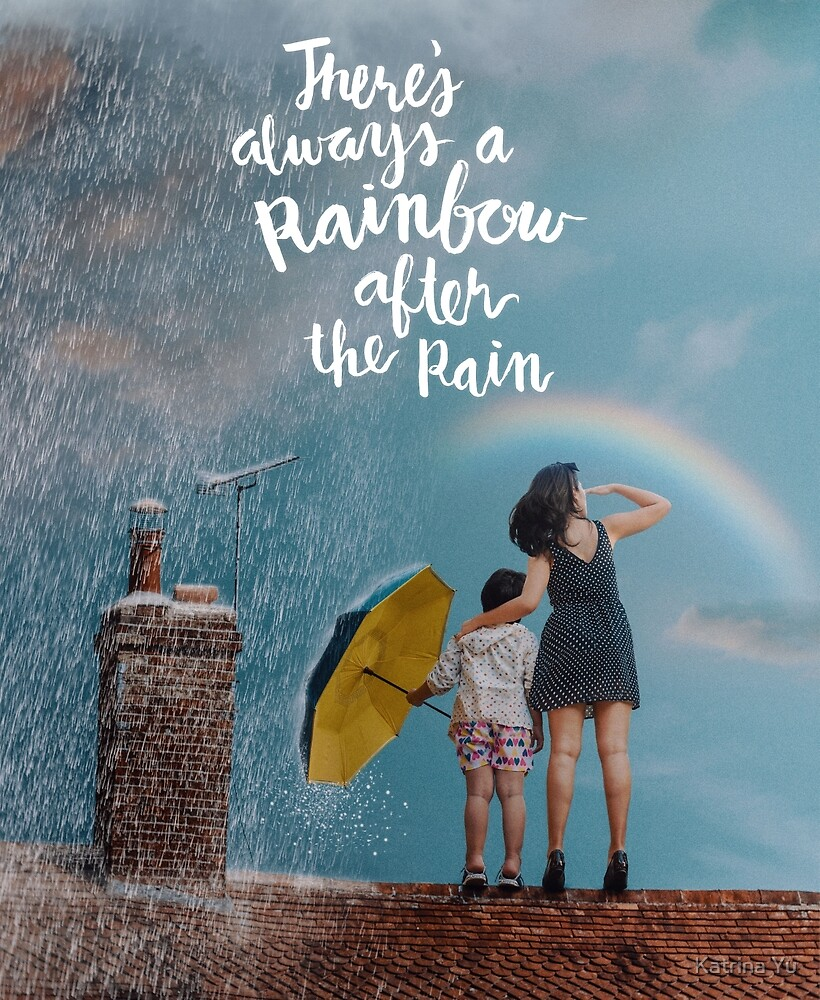 There's Always A Rainbow After The Rain by Katrina Yu