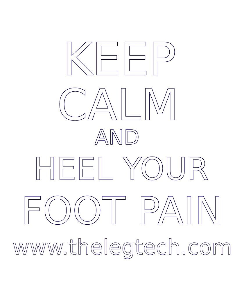 Keep Calm-Foot Pain by TheLegTech