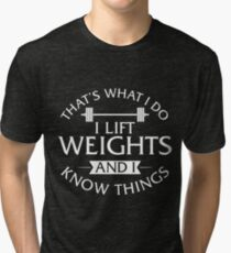 That's What I Do I Lift Weights And I Know Things Tri-blend T-Shirt