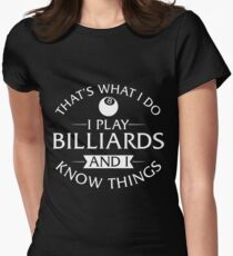 That's What I Do I Play Billiards And I Know Things Women's Fitted T-Shirt